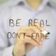 Be Real, Don't Fake