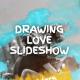 Drawing Love Slideshow