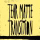 Tear Matte Transition