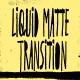 Liquid Transition Matte