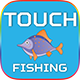 Touch Fishing
