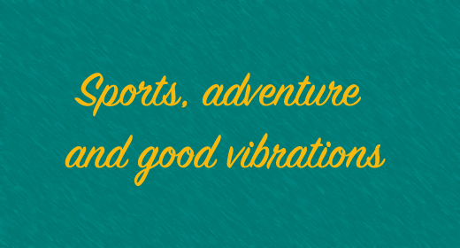 Sports, adventure and good vibrations
