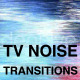 TV noise Transitions