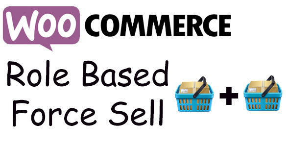 WooCommerce Role Based Force Sell