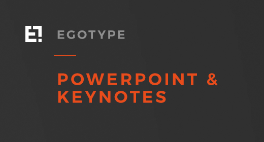 Egotype Powerpoints and Keynotes
