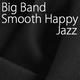 Big Band Smooth Happy Jazz