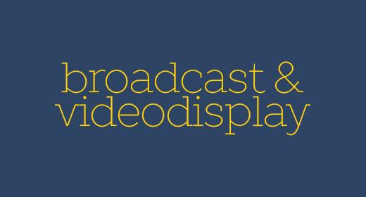 Broadcast & Videodisplay