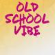 Old School Vibe