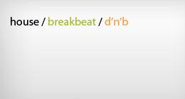 House / Breakbeat / Drum'n'bass
