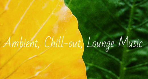 Ambient, Chill-out, Lounge Music