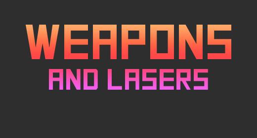 Weapons and Lasers