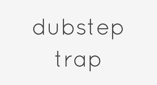 Dubstep   Trap
