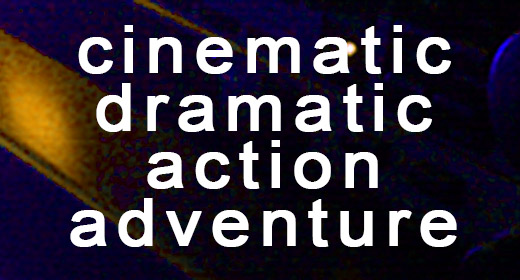 Cinematic Action, Adventure