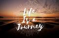 Life is a Journey Explore Trip Destination Traveling Adventure C
