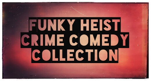The Funky Heist Crime Comedy Collection