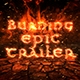 Burning Epic Trailer