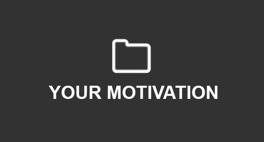 YOUR MOTIVATION