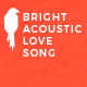 Bright Acoustic Love Song