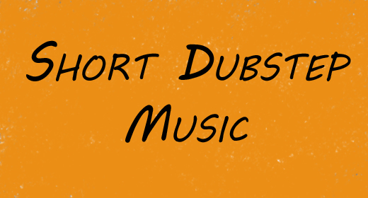 Short Dubstep Music