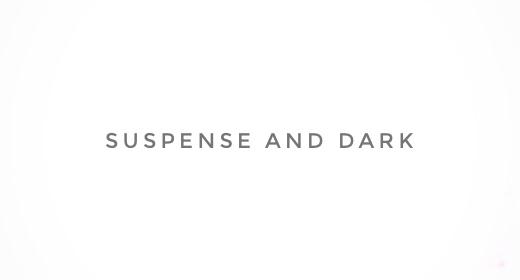 SUSPENSE AND DARK