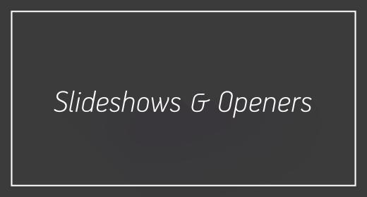 Slideshows & Openers
