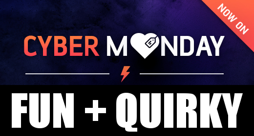 Cyber Monday - Fun + Quirky