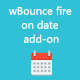 wBounce fire on date add-on