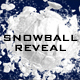 Snowball Reveal / Transition
