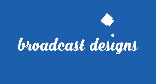 Broadcast Designs