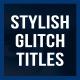 Download Stylish Glitch Titles from VideHive
