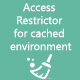 Access Restrictor for cached environment