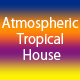 Atmospheric Tropical House