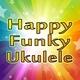 Happy Funky Ukulele