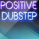 Positive Dubstep