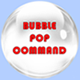 Bubble Pop Command