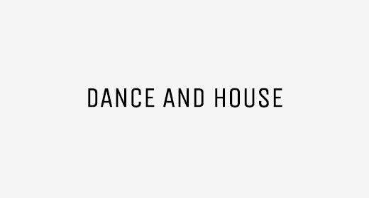 Dance and House