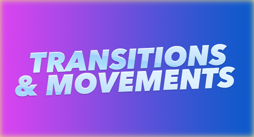 TRANSITIONS & MOVEMENTS