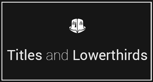 Titles and Lowerthirds