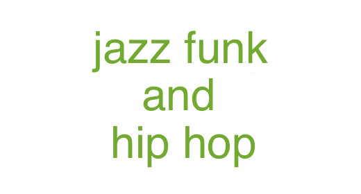 Jazz, Funk and Hip Hop
