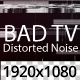 Bad TV Distorted Noise