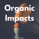 Organic Impacts
