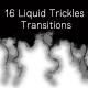 16 Liquid Trickles Transitions