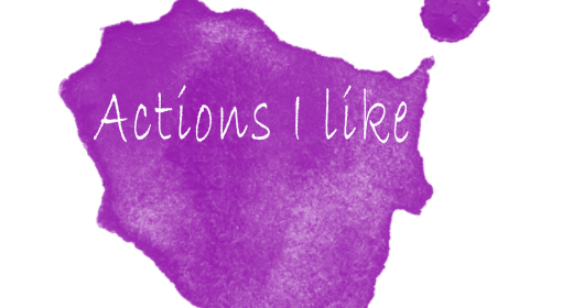 Actions I like
