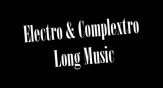 Long Electro & Complextro Music