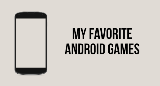 My Favorite Android Games