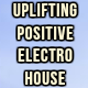 Uplifting Positive Electro House