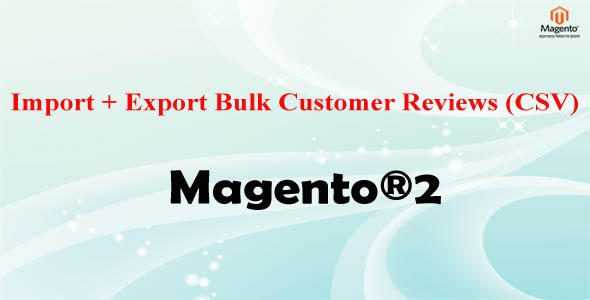 Magento® 2 Import + Export Bulk Customer Product Reviews (CSV)