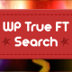 WP True FT Search - A Truly Fulltext Search Plugin