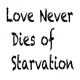 Love Never Dies of Starvation