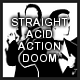 Straight Action Acid Doom